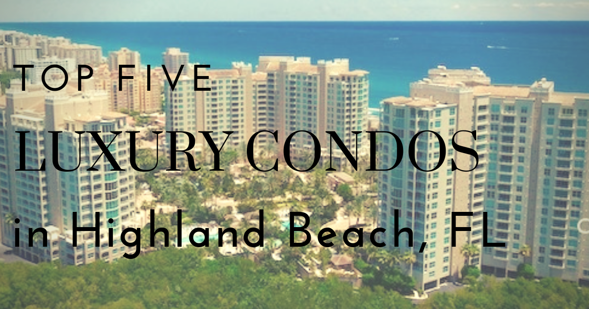 Top Five Luxury Condos in Highland Beach, FL