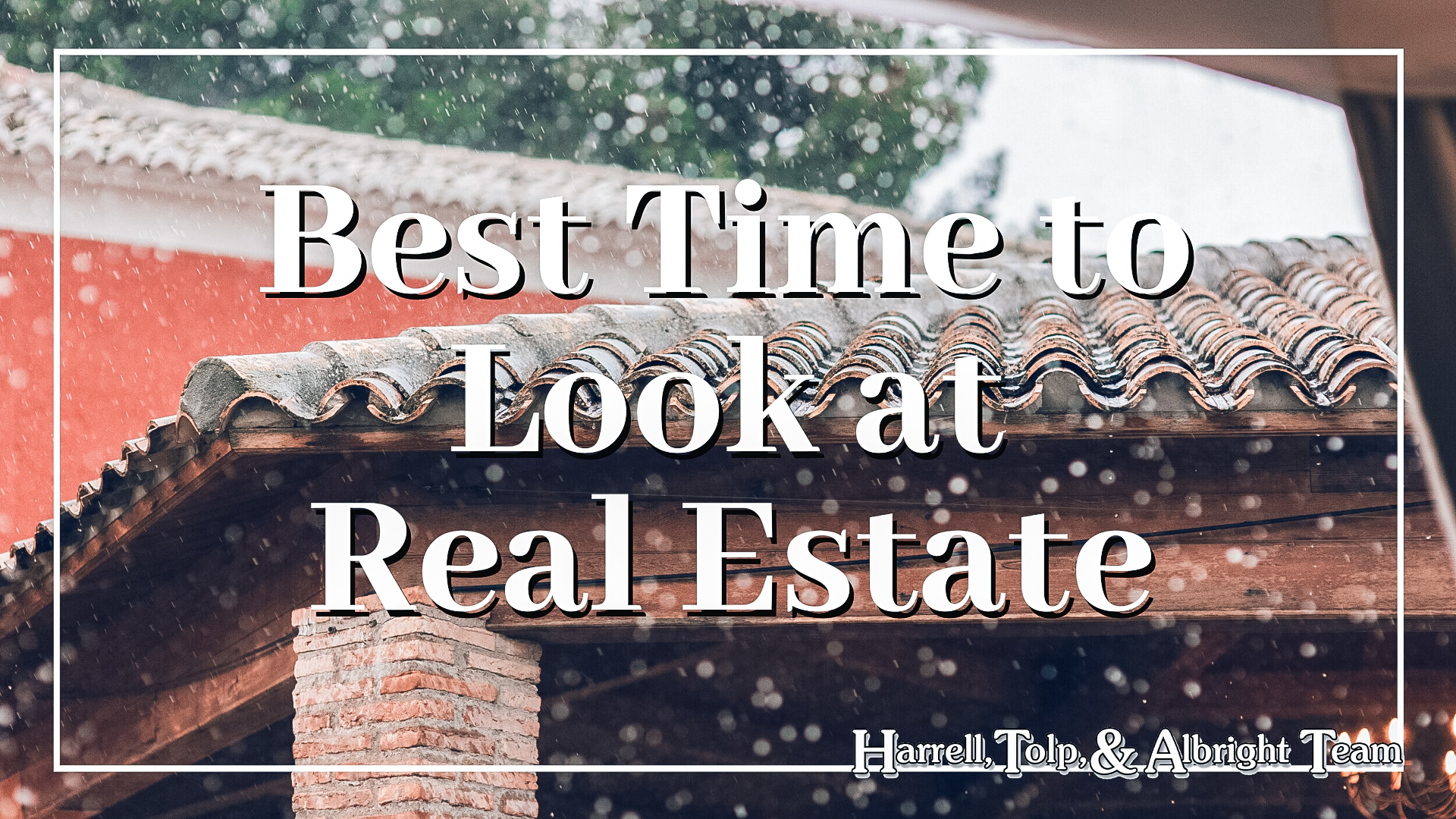 Best Time to Look At Real Estate