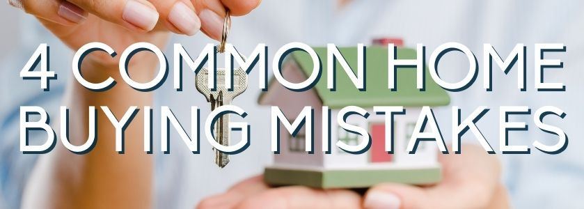 4 common home buying mistakes | blog header image