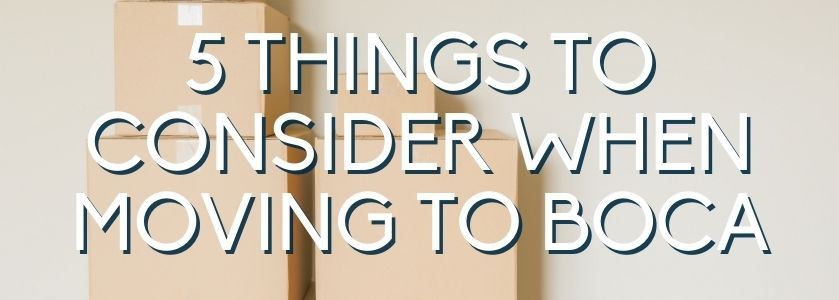 5 things to consider when moving to boca