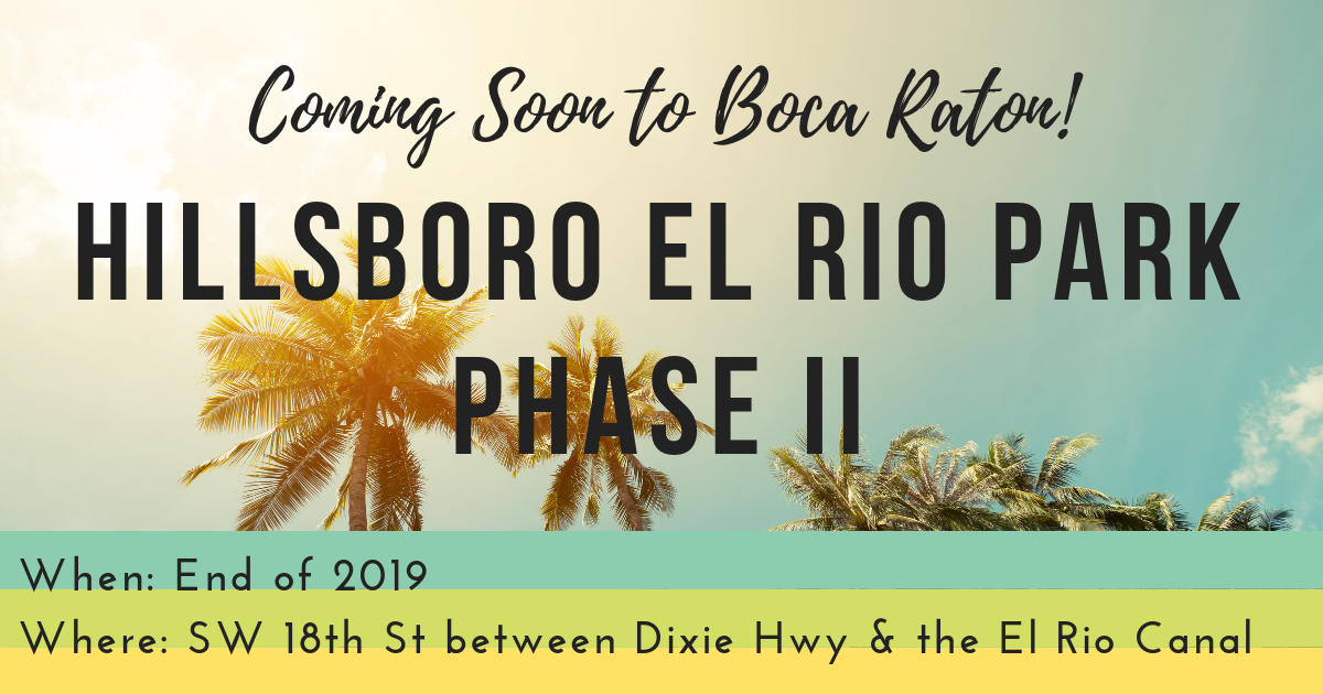 Hillsboro El Rio Park Phase 2 Coming Soon to Boca Raton, FL