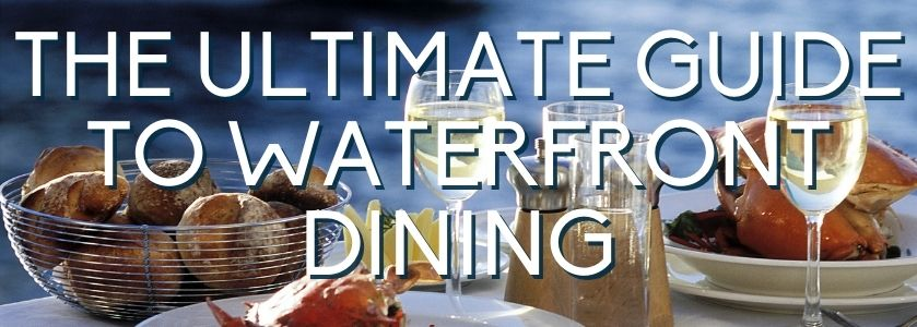 the ultimate guide to waterfront dining | blog header image