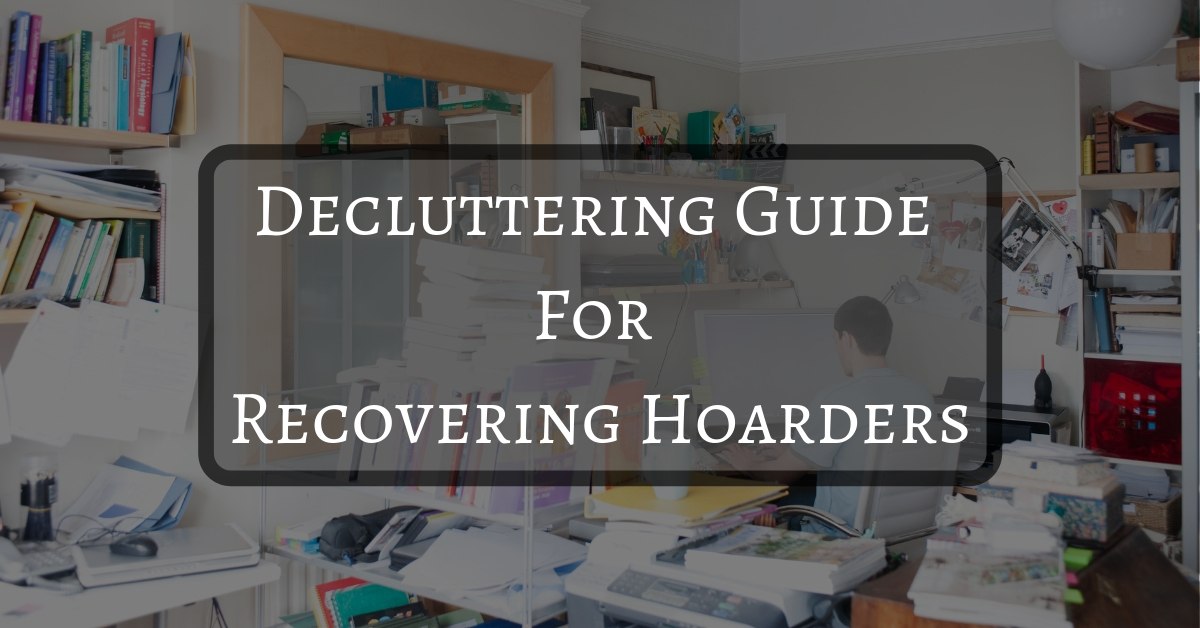 Decluttering Guide For Recovering Hoarders