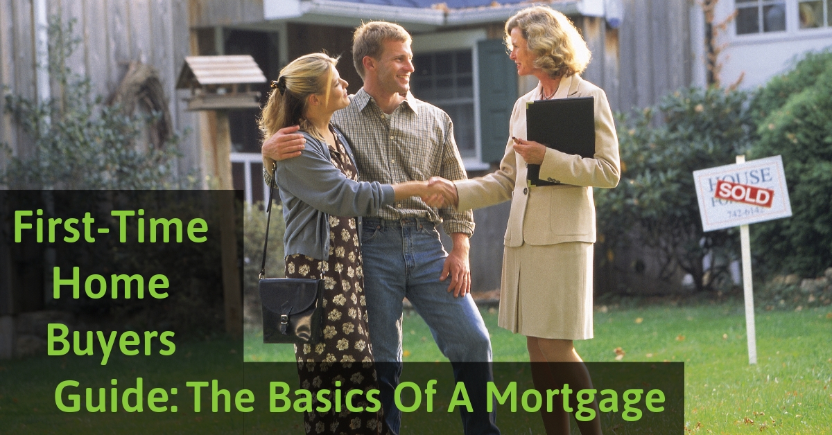 First-Time Home Buyers Guide: The Basics Of A Mortgage