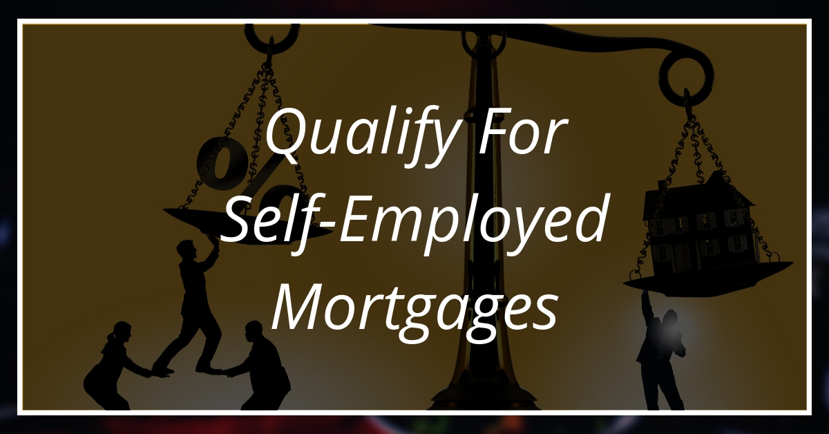 Qualify For Self-Employed Mortgages