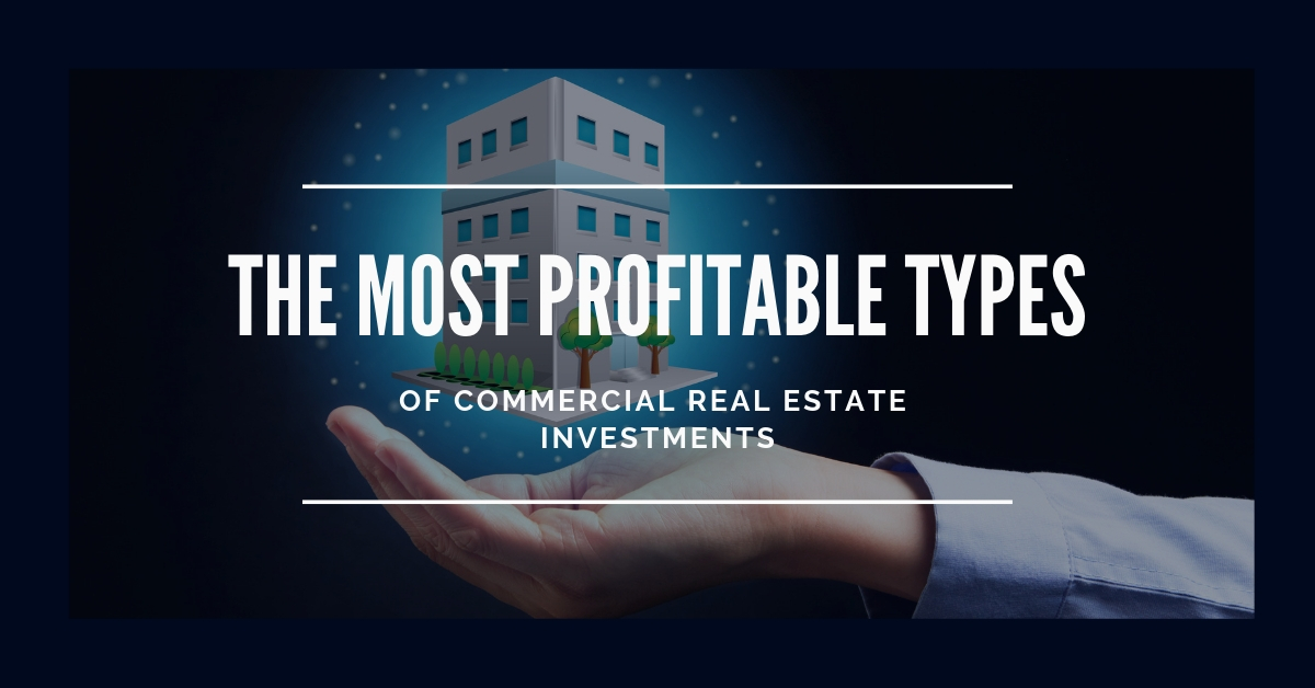 The Most Profitable Types Of Commercial Real Estate Investments