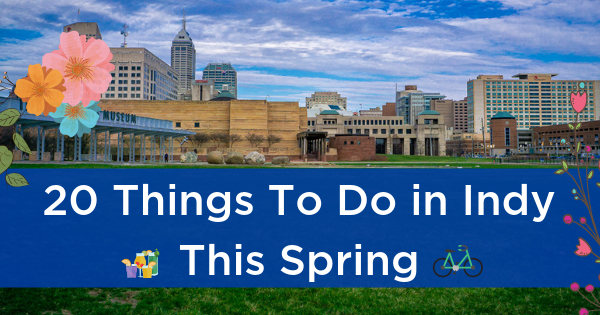 Indianapolis Backgroud 20 Things To Do In Indianapolis This Spring