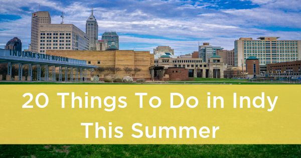 Things to Do in Indianapolis This Summer