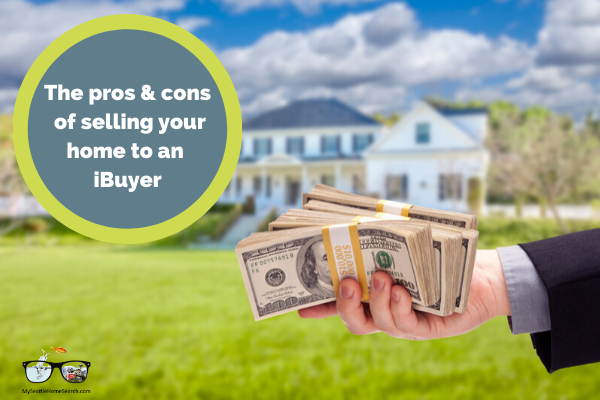 Pros and cons of selling your home to an iBuyer company