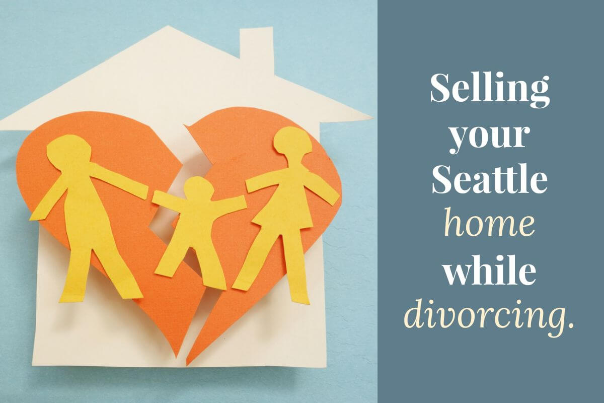 Advice on selling your Seattle home while divorcing