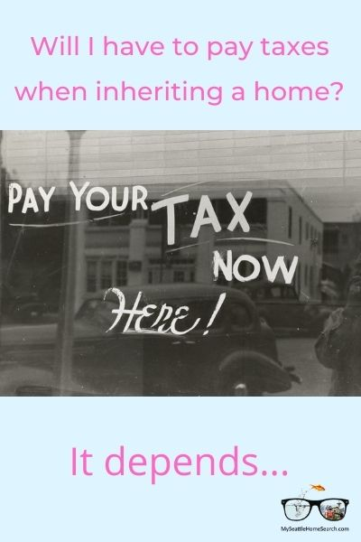 Will I have to pay taxes if I inherit a home