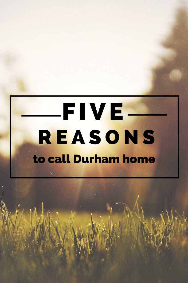 5 Reasons to Call Durham Home