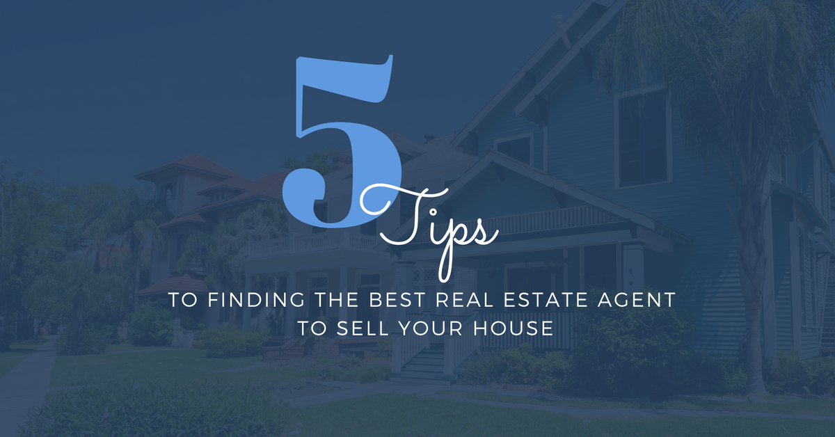 Five Tips To Finding The Best Real Estate Agent To Sell Your House