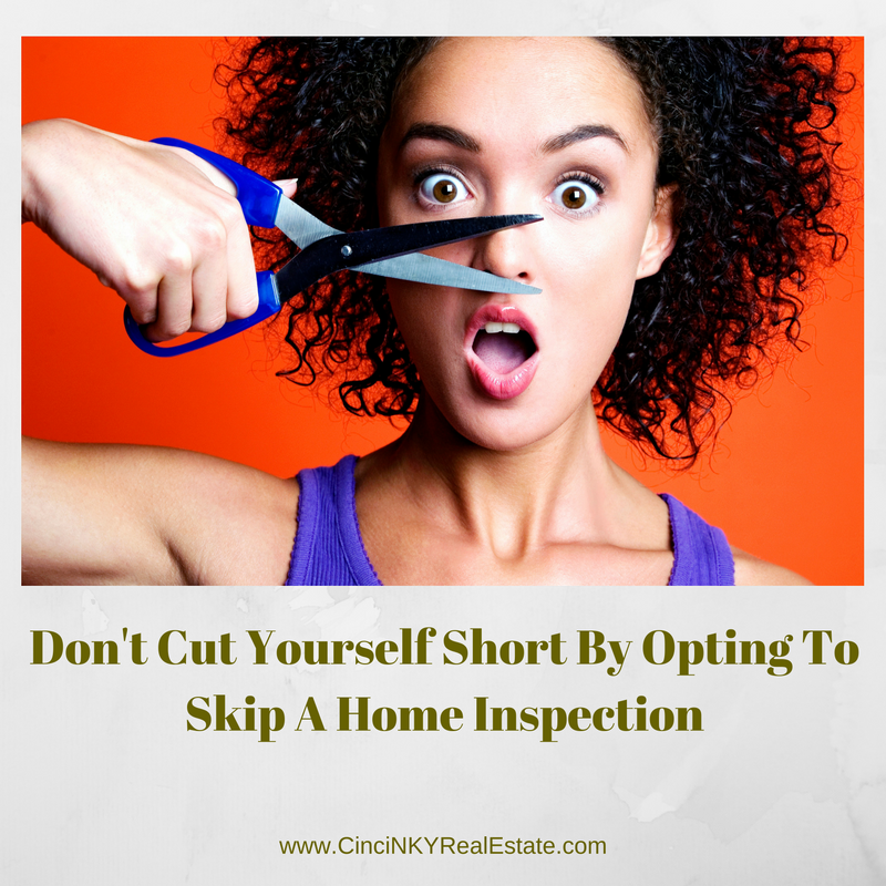 don't cut yourself short by opting not to have a home inspection