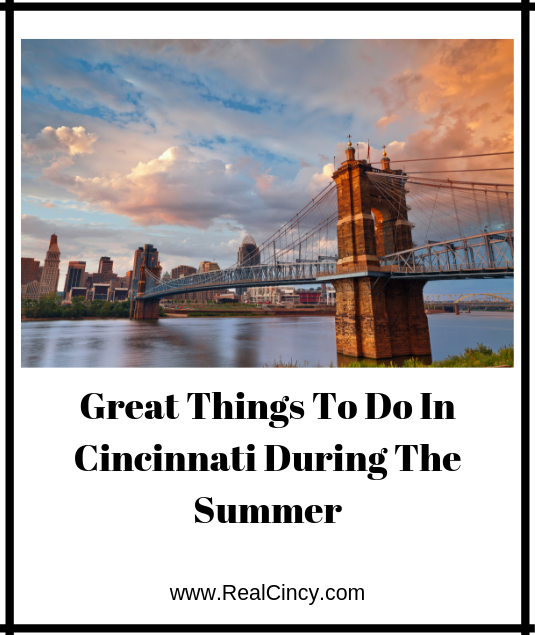 great things to do in Cincinnati During The Summer