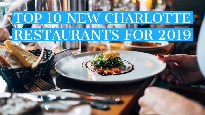 Top 10 New Charlotte Restaurants For 2019