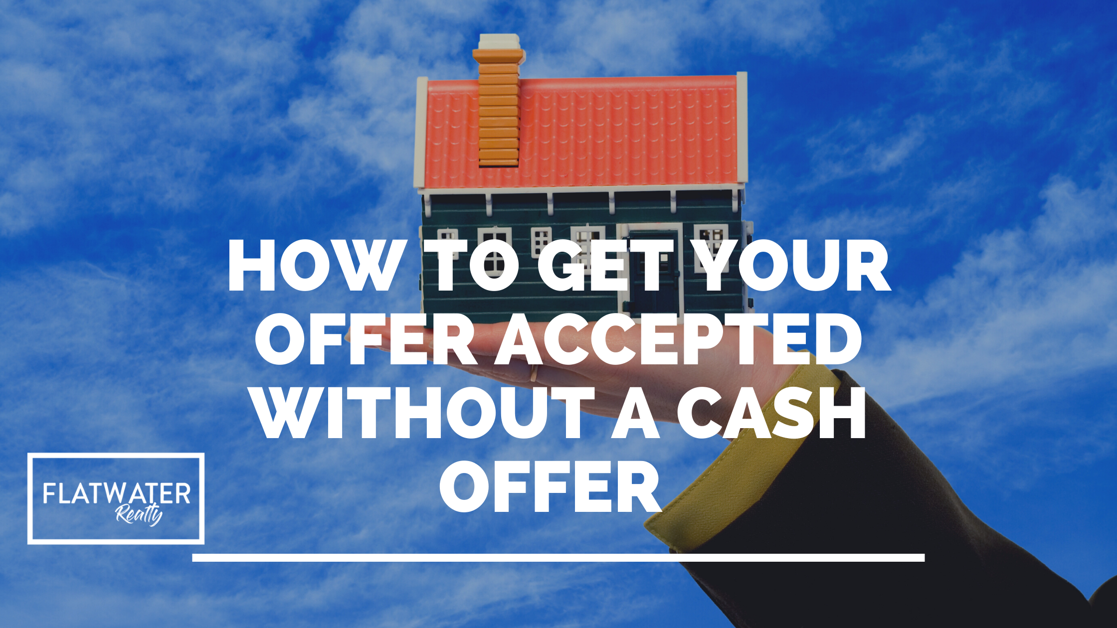 How to Get Your Offer Accepted Without a Cash Offer