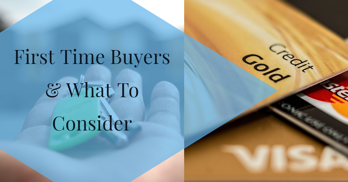 First Time Buyers & What To Consider