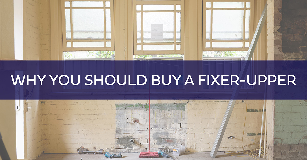 Why you should buy a fixer-upper