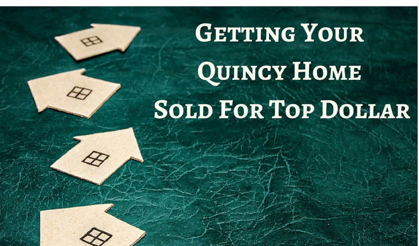 getting your quincy home sold for top dollar