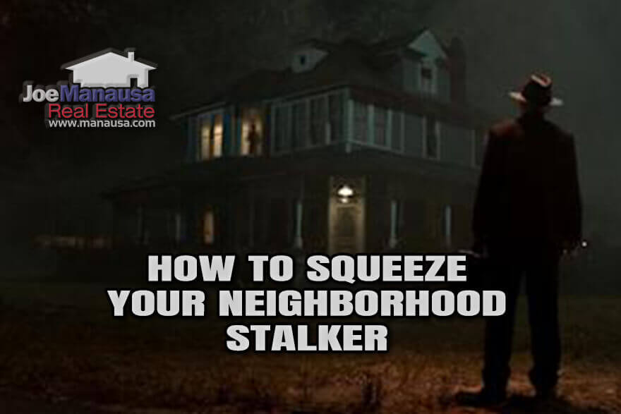 There is somebody stalking your neighborhood right now, here's how to squeeze him to pay top dollar