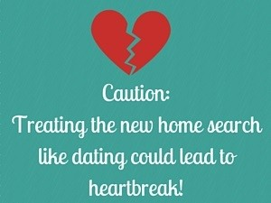 Caution: Treating the new home search like dating could lead to heartbreak!