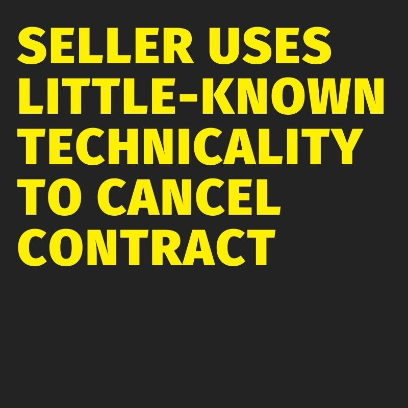 Seller uses little know technicality to cancel contract
