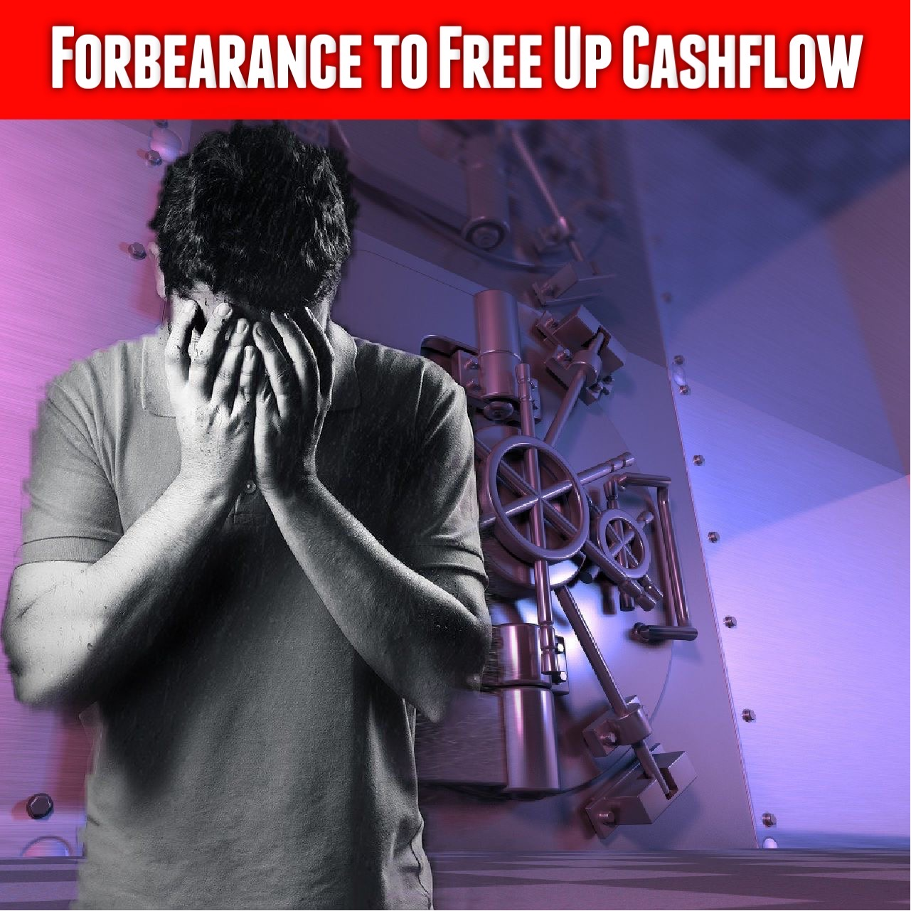 Forbearance To Free Up Your Cashflow