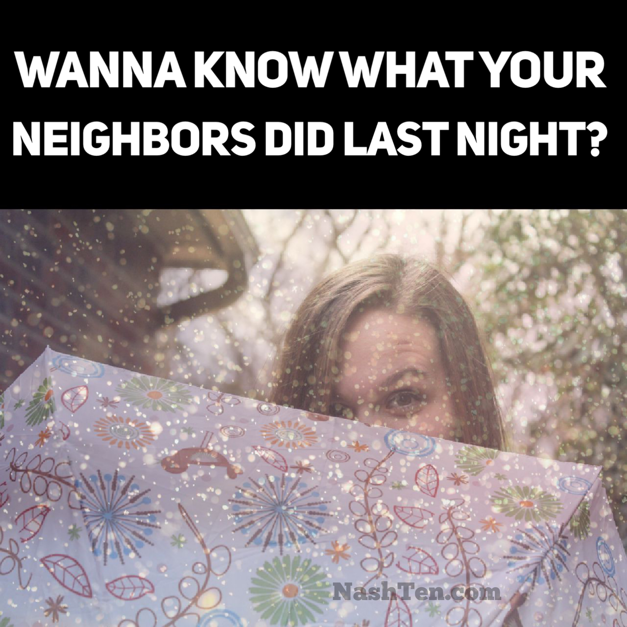 Wanna know what your neighbors did last night?