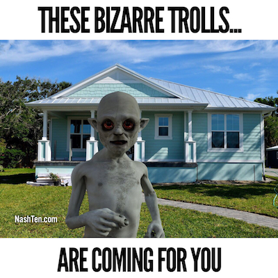 These Bizarre Trolls are coming after you and your home