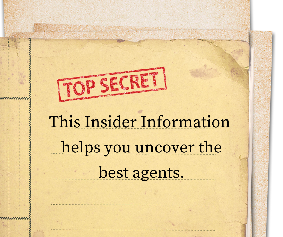 This insider information helps you uncover the best agents