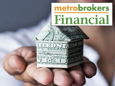 A woman's hand holding a house of dollars with Metro Brokers Financial logo.
