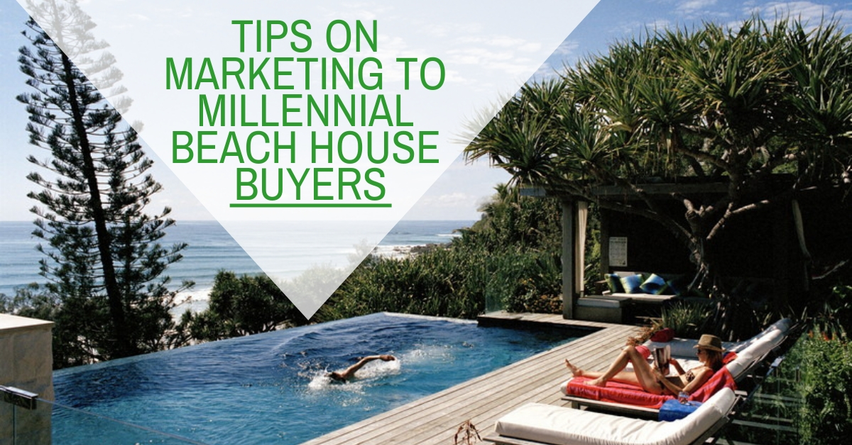 Tips On Marketing To Millennial Beach House Buyers