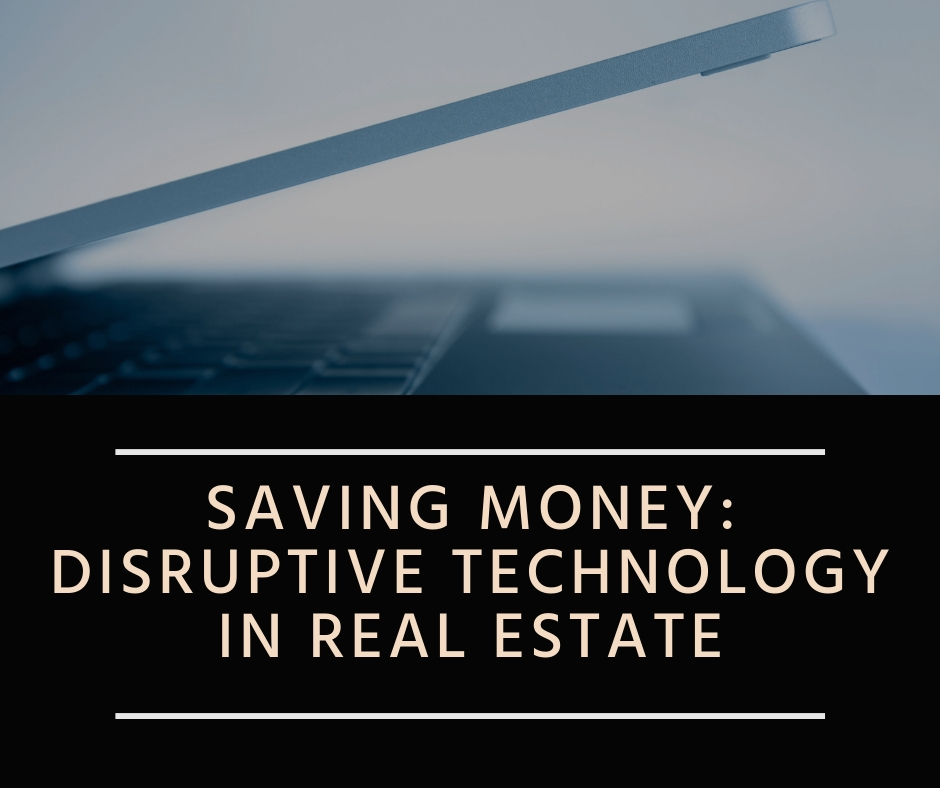 Disruptive Technology: Saving Money In Real Estate