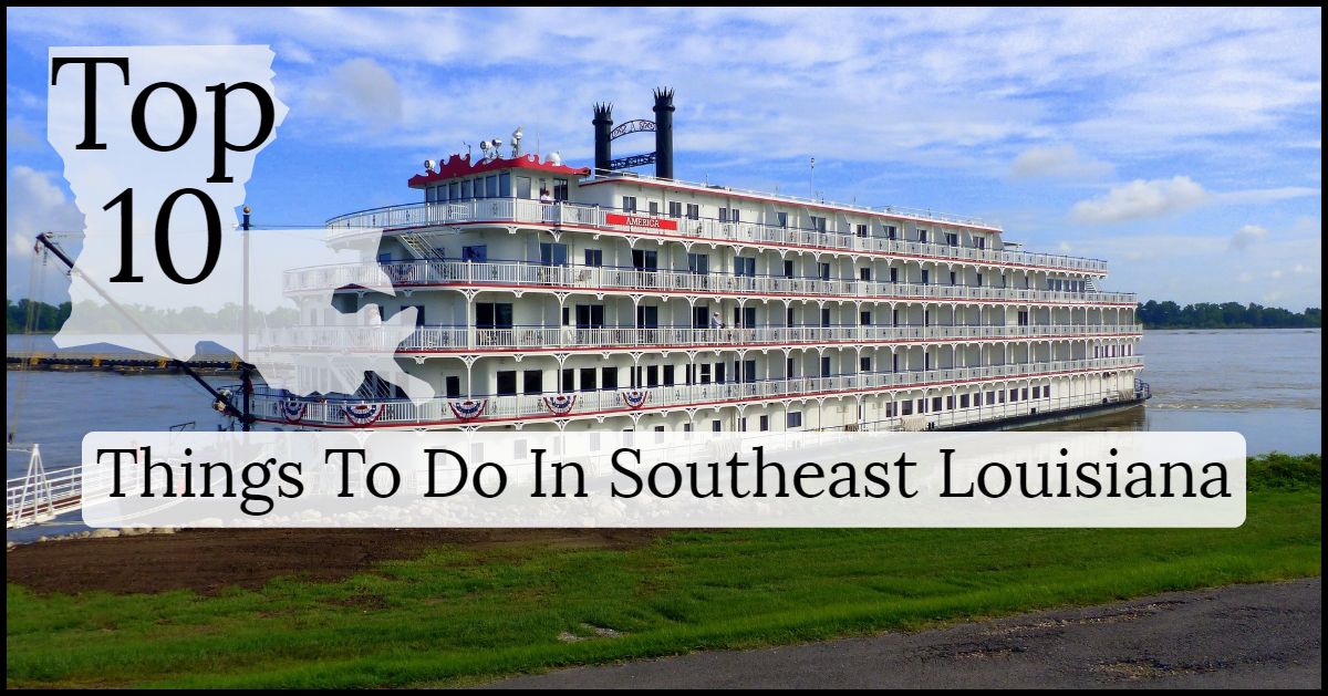 Top 10 Things To Do In Southeast Louisiana