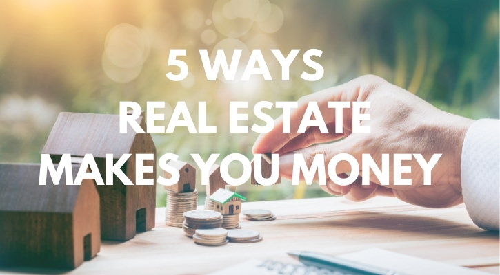 5 Ways Real Estate Makes You Money