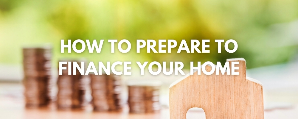 How to prepare to finance your home