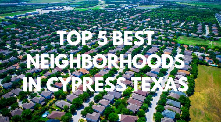 Top 5 Best Neighborhoods in Cypress