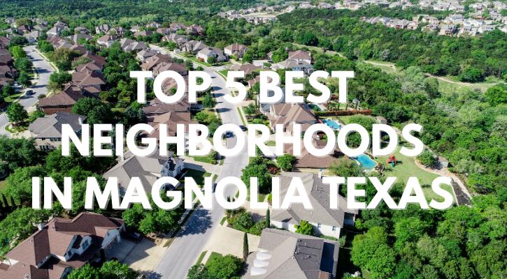 Top 5 Best Neighborhoods in Magnolia TX