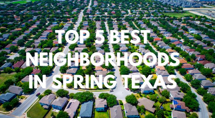 Top 5 Best Neighborhoods in Spring Texas