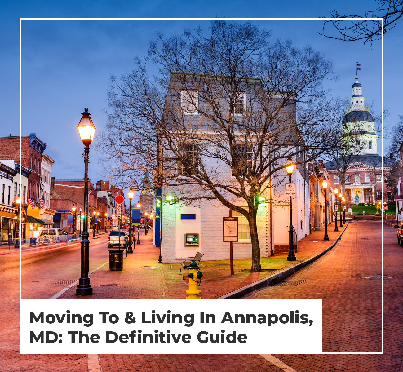 Moving To & Living In Annapolis, MD: The Definitive Guide