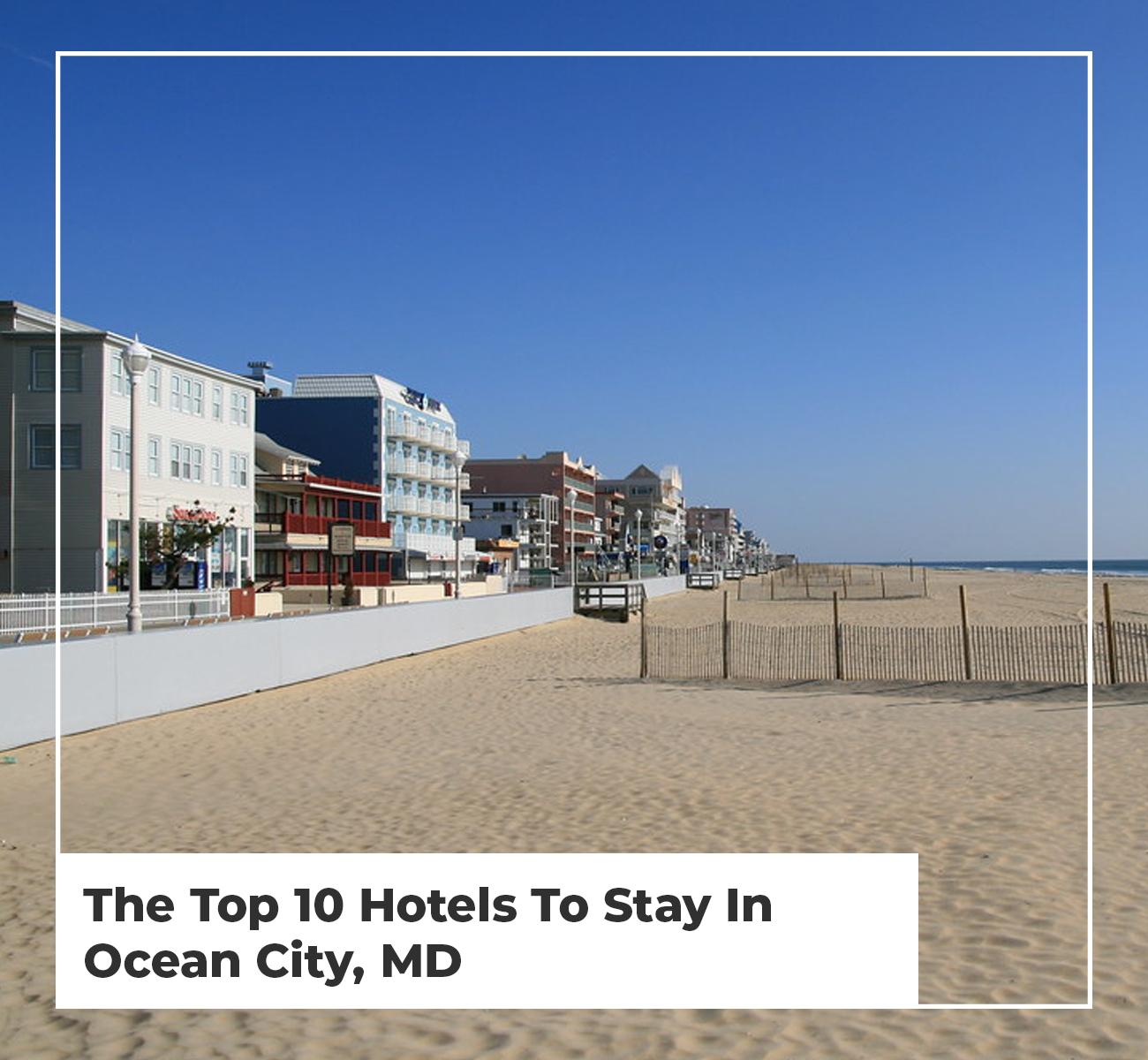 10 Best Ocean City Hotels