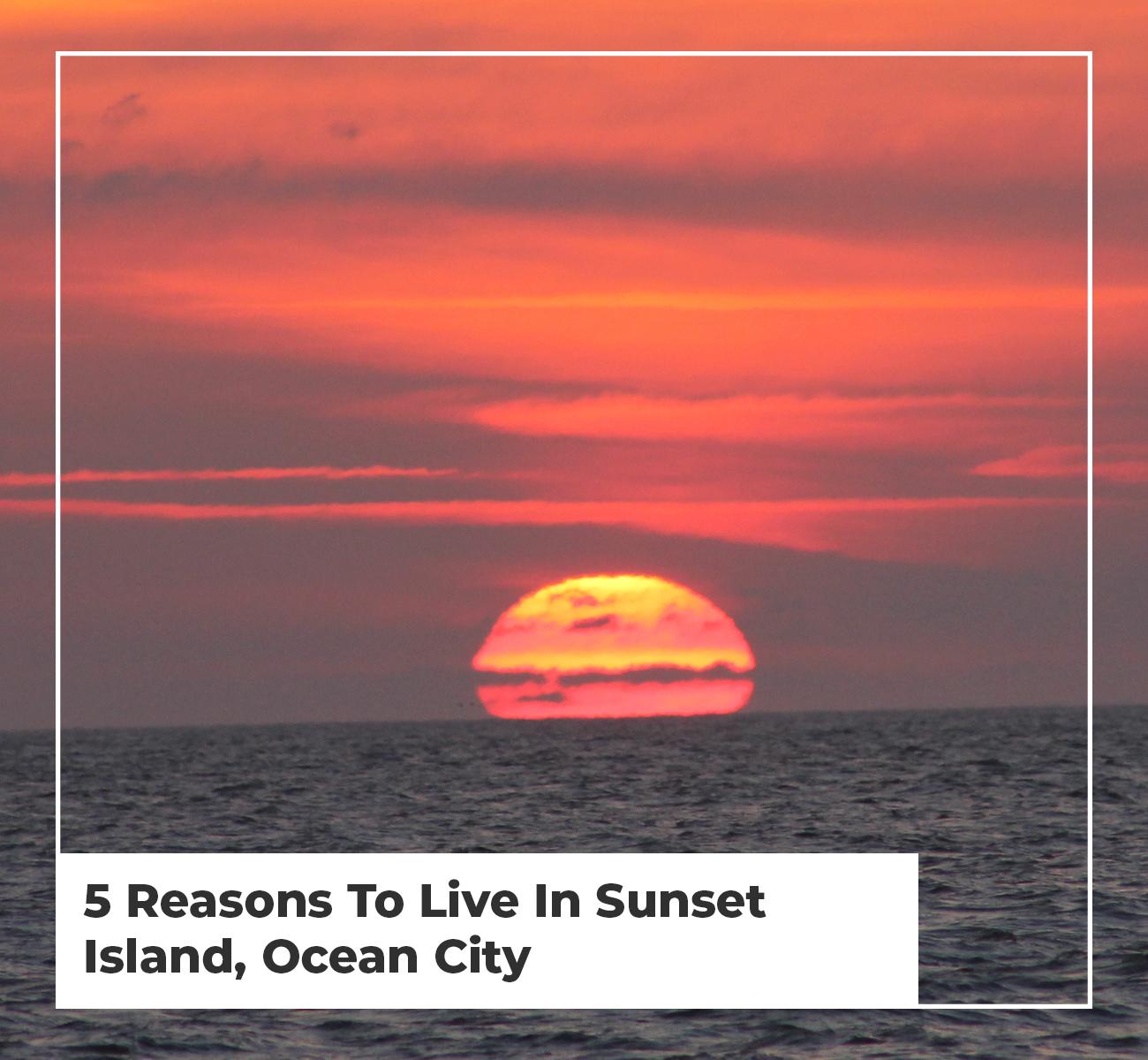 Living in Sunset Island Ocean City