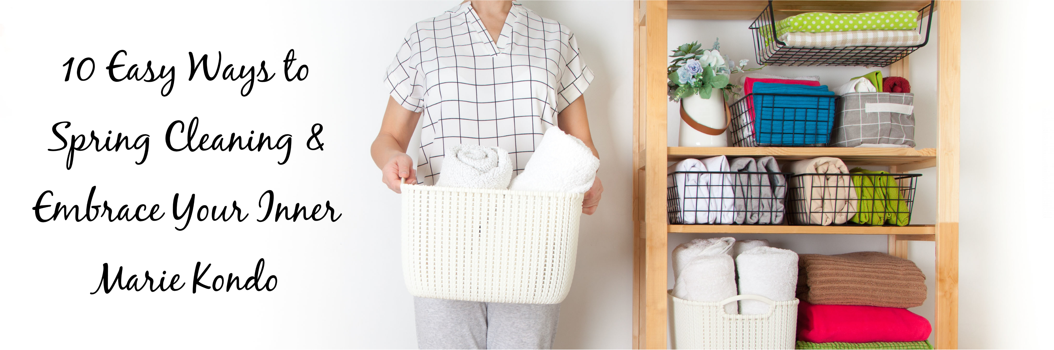 10 Easy Ways to Spring Cleaning and Embrace Your Inner Marie Kondo