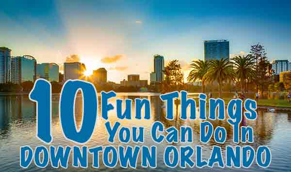 Downtown Orlando Fun Things To Do