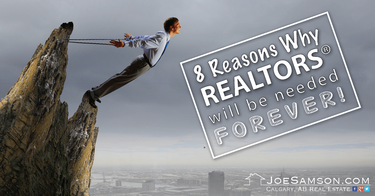 8 Reasons Why REALTORS Will be Needed FOREVER!