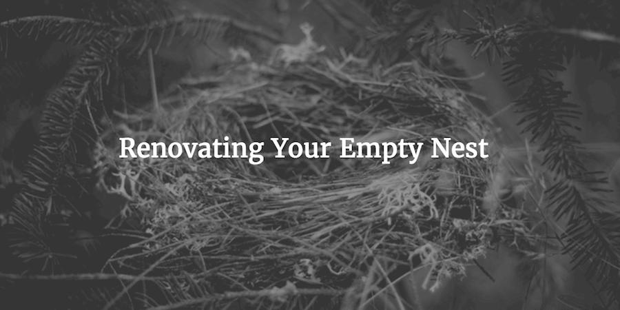 Renovating an empty nest