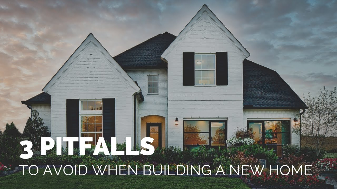 3 pitfalls to avoid when building a new home