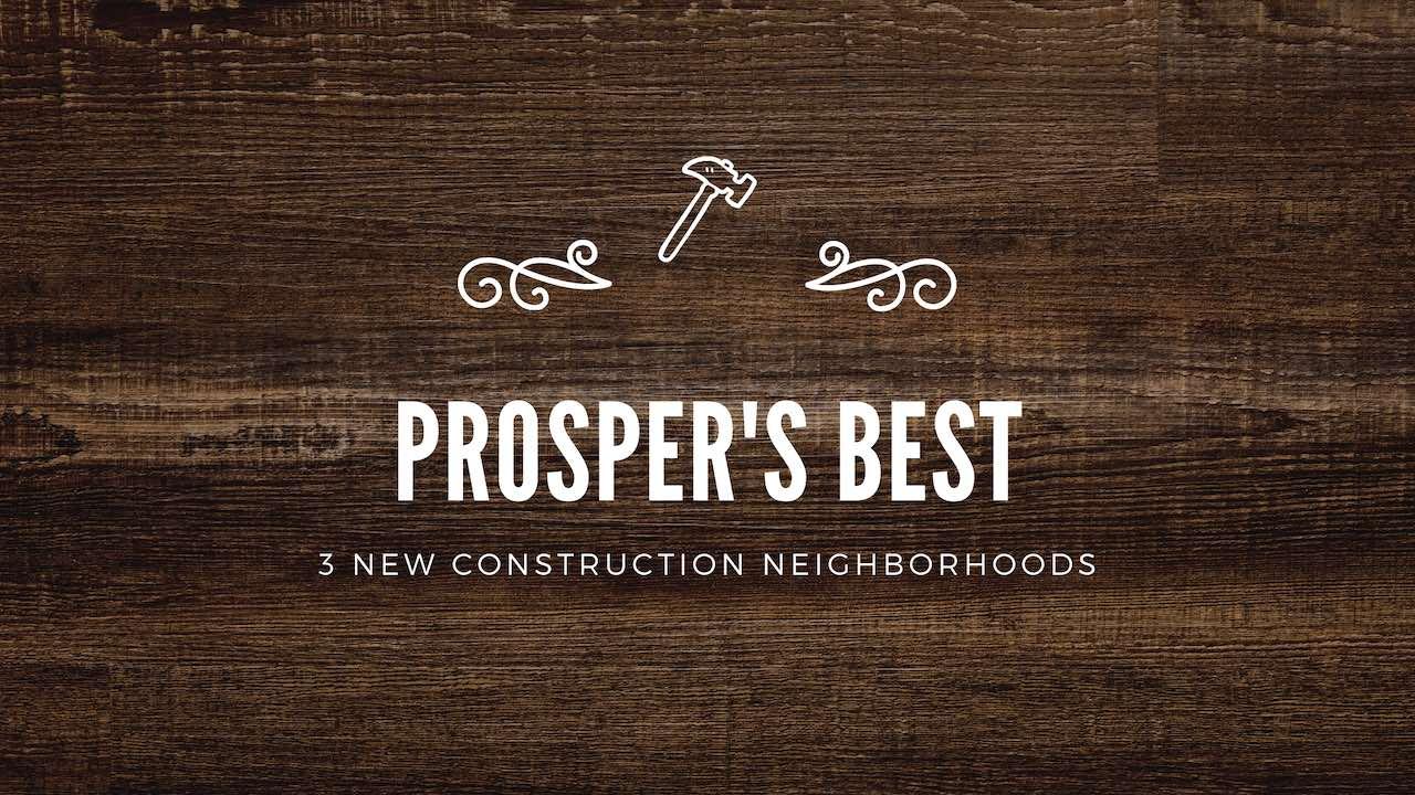 Prosper's Best - 3 New Construction Neighborhoods