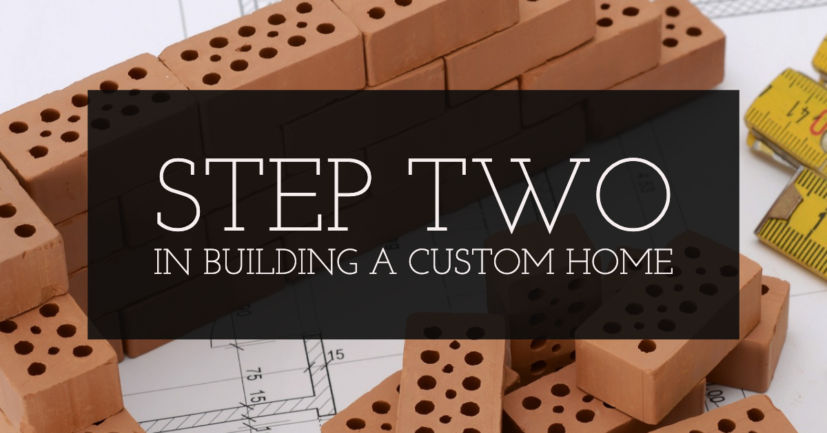 step 2 in building a custom home